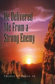 "He Delivered Me From a Strong Enemy ebook by Thomas C.  Aaron Sr. <br><A href= ""http://www.hedeliveredmefromastrongenemy.com"">www.hedeliveredmefromastrongenemy.com</A>"