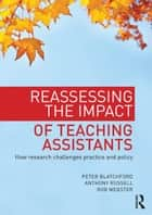 Reassessing the Impact of Teaching Assistants - How research challenges practice and policy ebook by Peter Blatchford, Anthony Russell, Rob Webster