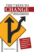 The 7 Keys to Change ebook by William Matthies