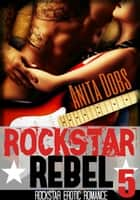 Rockstar Rebel (Rockstar Erotic Romance #5) - Rockstar Erotic Romance Series, #5 ebook by