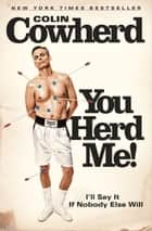 You Herd Me! - I'll Say It If Nobody Else Will ebook by Colin Cowherd