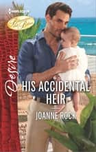 His Accidental Heir - A passionate story of scandal, pregnancy and romance ebook by Joanne Rock
