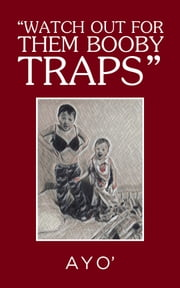 """Watch out for Them Booby Traps"" ebook by Ayo'"