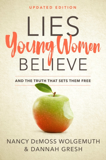 Lies Young Women Believe - And the Truth that Sets Them Free ebook by Nancy DeMoss Wolgemuth,Dannah Gresh