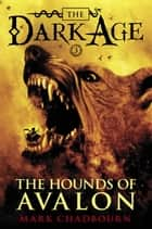 The Hounds of Avalon ebook by Mark Chadbourn