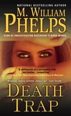 Death Trap ebook by M. William Phelps