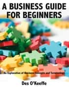 A Business Guide for Beginners ebook by Des O'Keeffe
