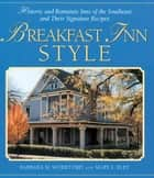 Breakfast Inn Style - Historic and Romantic Inns of the Southeast and Their Signature Recipes ebook by Barbara Wohlford, Mary Eley