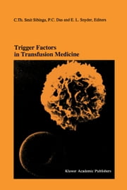 Trigger Factors in Transfusion Medicine - Proceedings of the Twentieth International Symposium on Blood Transfusion, Groningen 1995, organized by the Red Cross Blood Bank Noord-Nederland ebook by Cees Smit Sibinga,P.C. Das,E.L. Snyder