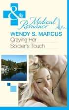 Craving Her Soldier's Touch (Mills & Boon Medical) (Beyond the Spotlight..., Book 1) ebook by Wendy S. Marcus