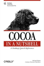 Cocoa in a Nutshell - A Desktop Quick Reference ebook by Michael Beam, James Duncan Davidson