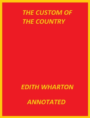 The Custom of the Country (Annotated) ebook by Edith Wharton