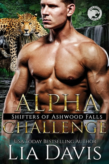 Alpha Challenge - Shifters of Ashwood Falls, #10 ebook by Lia Davis