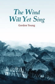 The Wind Will Yet Sing ebook by Gordon Young