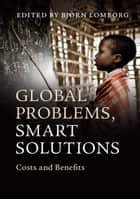Global Problems, Smart Solutions - Costs and Benefits ebook by Bjørn Lomborg