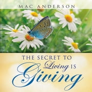 The Secret to Living is Giving ebook by Mac Anderson