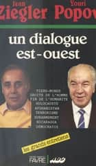 Un dialogue Est-Ouest eBook by Jean Ziegler, Youri Popov
