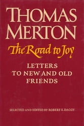 The Road to Joy - Letters to New and Old Friends ebook by Thomas Merton
