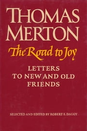 The Road to Joy - Letters to New and Old Friends ebook by Thomas Merton,Robert Daggy