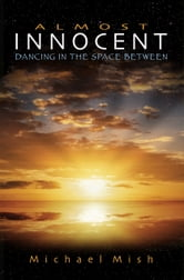 Almost Innocent - Dancing in the Space Between ebook by Michael Mish