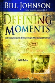 Defining Moments: Heidi Baker ebook by Bill Johnson