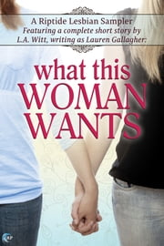 What This Woman Wants - A Riptide Lesbian Sampler ebook by Lauren Gallagher