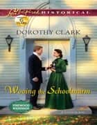Wooing the Schoolmarm (Mills & Boon Love Inspired Historical) (Pinewood Weddings, Book 1) ebook by Dorothy Clark
