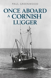 Once Aboard a Cornish Lugger ebook by Paul Greenwood
