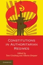 Constitutions in Authoritarian Regimes ebook by Tom Ginsburg, Alberto Simpser