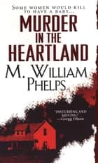 Murder In The Heartland ebook by M. William Phelps