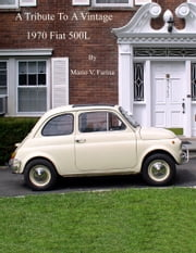A Tribute To A Vintage 1970 Fiat 500L ebook by Mario V. Farina