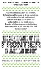 The Significance of the Frontier in American History ebook by Frederick Jackson Turner