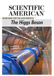The Higgs Boson - Searching for the God Particle ebook by Scientific American Editors