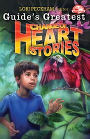 Guide's Greatest Change of Heart Stories ebook by Lori Peckham