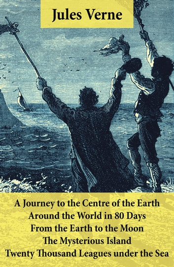 A Journey to the Centre of the Earth, Around the World in 80 Days, From the Earth to the Moon, The Mysterious Island & Twenty Thousand Leagues under the Sea - 5 Jules Verne Classics, Illustrated ebook by Jules Verne