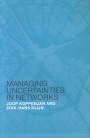 Managing Uncertainties in Networks ebook by Koppenjan, Joop