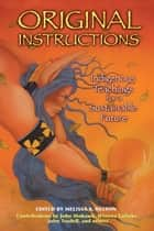 Original Instructions: Indigenous Teachings for a Sustainable Future ebook by Melissa K. Nelson
