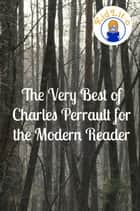 The Very Best of Charles Perrault for the Modern Reader (Translated) ebook by KidLit-O