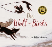 The Wolf-Birds eBook by Willow Dawson