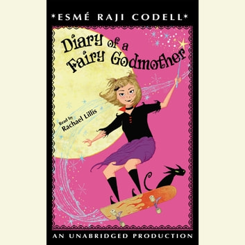 Diary of a Fairy Godmother audiobook by Esme Raji Codell