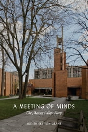 A Meeting of Minds - The Massey College Story ebook by Judith Skelton Grant