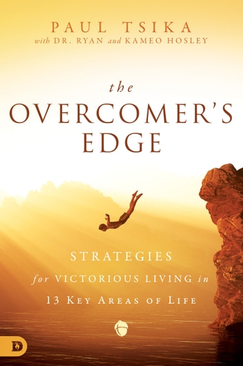 The Overcomer's Edge - Strategies for Victorious Living in 13 Key Areas of Life ebook by Paul Tsika,Ryan Hosley,Kameo Hosley