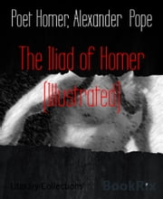The Iliad of Homer (Illustrated) ebook by Poet Homer,Alexander Pope