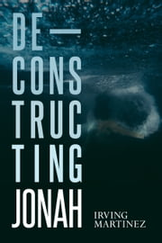 Deconstructing Jonah ebook by Irving Martinez