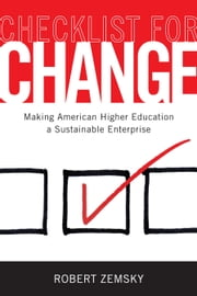 Checklist for Change - Making American Higher Education a Sustainable Enterprise ebook by Robert Zemsky