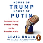 House of Trump, House of Putin - The Untold Story of Donald Trump and the Russian Mafia audiobook by Craig Unger