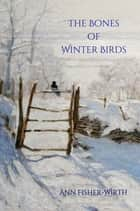The Bones of Winter Birds ebook by Ann Fisher-Wirth, Diane Lockward