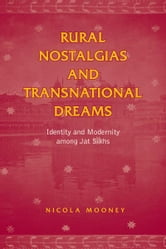 Rural Nostalgias and Transnational Dreams - Identity and Modernity Among Jat Sikhs ebook by Nicola Mooney
