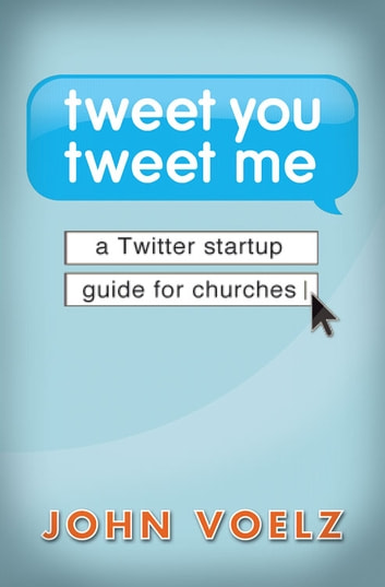 Tweet you tweet me ebook epub ebook by john voelz tweet you tweet me ebook epub a twitter startup guide for churches malvernweather Gallery