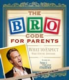 The Bro Code for Parents ebook by Barney Stinson, Matt Kuhn